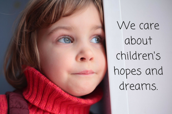 We care about children's hopes and dreams.